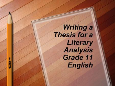 Writing a Thesis for a Literary Analysis Grade 11 English.