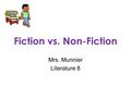 Fiction vs. Non-Fiction Mrs. Munnier Literature 8.
