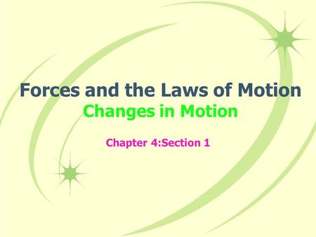 Forces and the Laws of Motion Changes in Motion Chapter 4:Section 1.