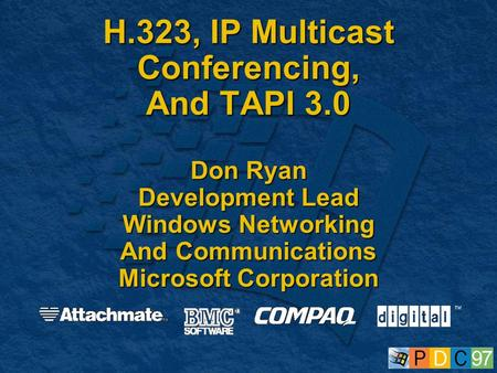 H.323, IP Multicast <strong>Conferencing</strong>, And TAPI 3.0 Don Ryan Development Lead Windows Networking And Communications Microsoft Corporation.