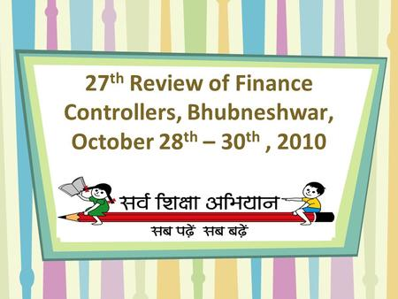 27 th Review of Finance Controllers, Bhubneshwar, October 28 th – 30 th, 2010.