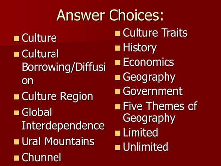 Answer Choices: Culture Culture Cultural Borrowing/Diffusi on Cultural Borrowing/Diffusi on Culture Region Culture Region Global Interdependence Global.