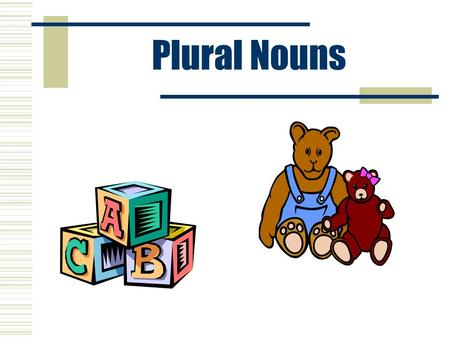 Plural Nouns Remember: Common nouns name any person, place, thing, or idea. ie My sister Mary ate all of the cookies. My sister Mary ate all of the cookies.