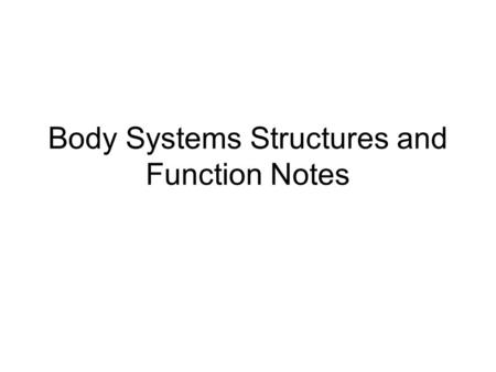 Body Systems Structures and Function Notes. Circulatory System Heart, Blood vessels such as the arteries, capillaries and veins, blood Function: Brings.