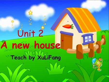 Unit 2 A new house Teach by XuLiFang Ask and answer! A: What's in the classroom? B: There's a/an … There are some …