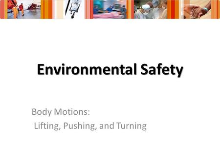 Environmental Safety Body Motions: Lifting, Pushing, and Turning.