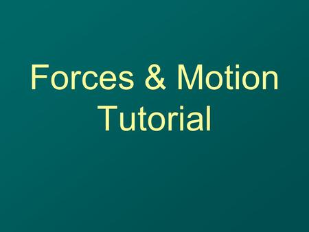Forces & Motion Tutorial. Prerequisites for this tutorial Knowledge of: Motion Speed Displacement Velocity.