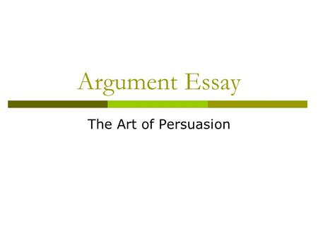 Argument Essay The Art of Persuasion. Arguable or Not Arguable?  Money can buy you happiness.  Arguable Smoking is harmful to people's health.  Not.