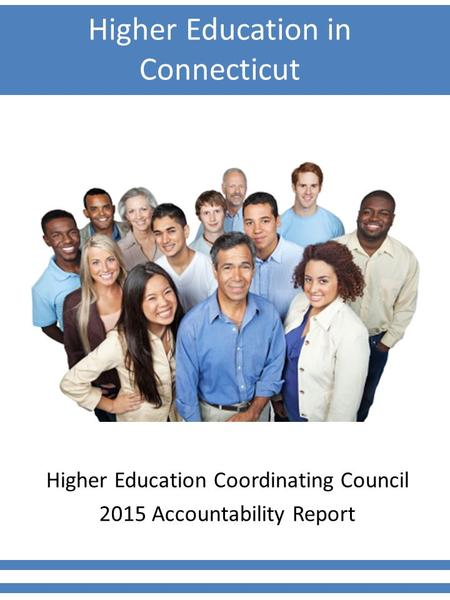 Higher Education <strong>in</strong> Connecticut Higher Education Coordinating Council 2015 Accountability Report.