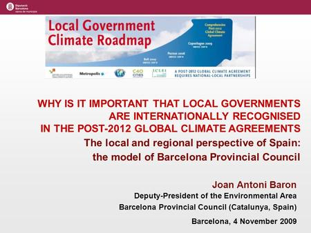 WHY IS IT IMPORTANT THAT LOCAL GOVERNMENTS ARE INTERNATIONALLY RECOGNISED IN THE POST-2012 GLOBAL CLIMATE AGREEMENTS The local and regional perspective.
