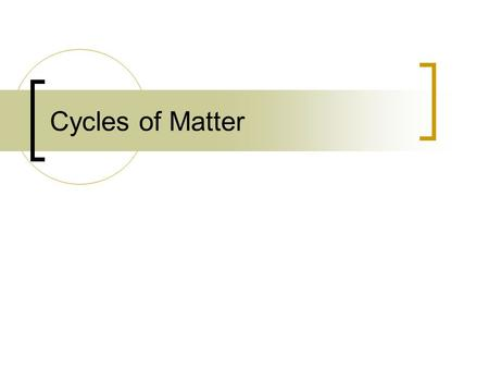 Cycles of Matter. Recycling in the Biosphere Energy and matter move through the biosphere very differently. Unlike the one-way flow of energy, matter.
