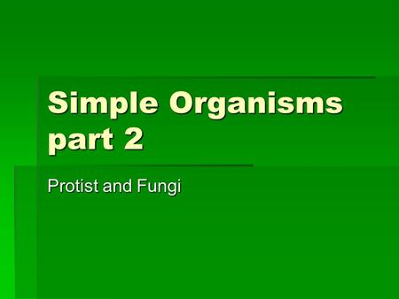 Simple Organisms part 2 Protist and Fungi Oh Bacteria!  Oh, lacking any nucleus, you do have a cell wall You live in water, air, and soil, and anywhere.