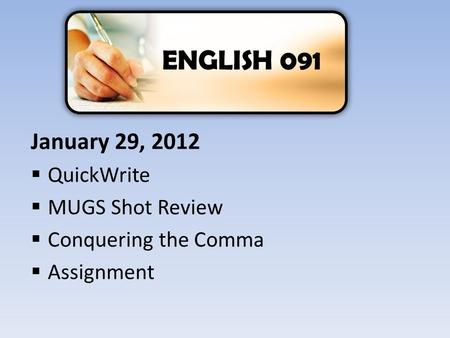 January 29, 2012  QuickWrite  MUGS Shot Review  Conquering the Comma  Assignment ENGLISH 091.