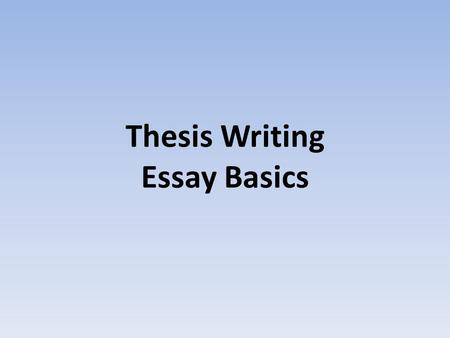 Thesis Writing Essay Basics. In just about every essay, the prompt will ask you to draw a comparison between two or three things. Your job is to: – Figure.