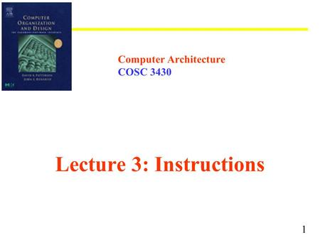 1 Computer Architecture COSC 3430 Lecture 3: Instructions.
