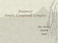 Sentences Simple, Compound, Complex Mrs. Demos OMMS 2008.