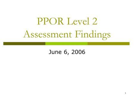 1 PPOR Level 2 Assessment Findings June 6, 2006. 2 Questions addressed by PPOR assessment findings  How many individuals/agencies/cities in the CityMatCH.