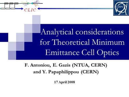 Analytical considerations for Theoretical Minimum Emittance Cell Optics 17 April 2008 F. Antoniou, E. Gazis (NTUA, CERN) and Y. Papaphilippou (CERN)