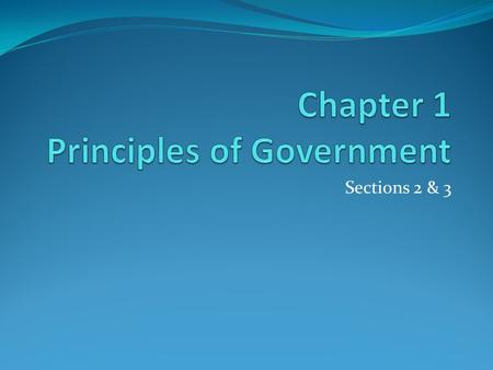 Sections 2 & 3. Classifying Government There are three basic government classifications: 1. Who can participate in the governing process? 2. What are.
