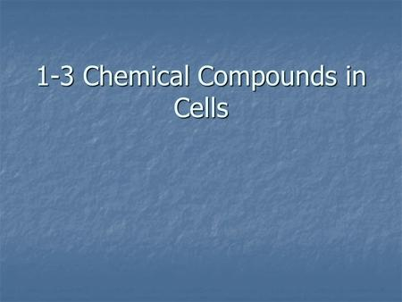 1-3 Chemical Compounds in Cells. Element Element Any substance that cannot be broken down into simpler substances Any substance that cannot be broken.