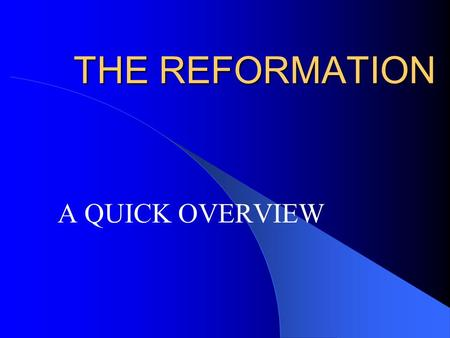 "THE REFORMATION A QUICK OVERVIEW. WHAT WAS IT? Movement where many people looked to ""reform"" Christianity because of perceived failures of the church."