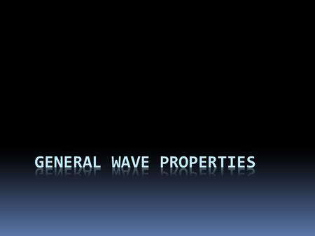 What is a wave?  A wave is a transfer of energy from one point to another via a traveling disturbance  A wave is characterized by its wavelength, frequency,