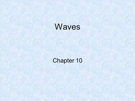Waves Chapter 10. The Nature of Waves wave: repeating disturbance or movement that transfers energy through matter or space -examples: light, ocean, sound,