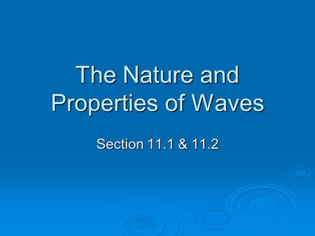 The Nature and Properties of Waves Section 11.1 & 11.2.