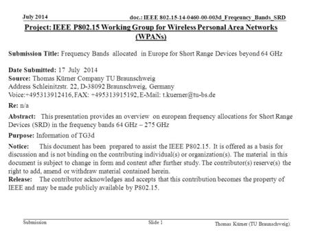 Doc.: IEEE 802.15-14-0460-00-003d_Freqeuncy_Bands_SRD Submission July 2014 Thomas Kürner (TU Braunschweig). Slide 1 Project: IEEE P802.15 Working Group.