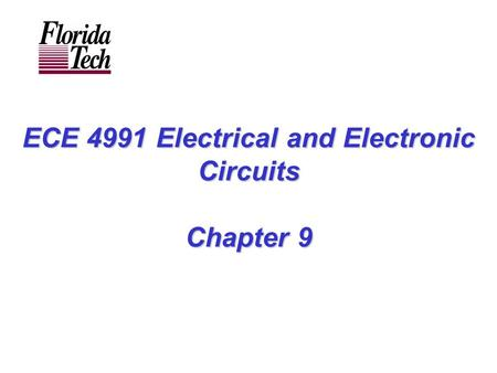 ECE 4991 Electrical and Electronic <strong>Circuits</strong> Chapter 9.