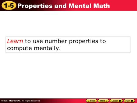 1-5 Properties and Mental Math Learn to use number properties to compute mentally.