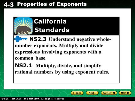 Evaluating Algebraic Expressions 4-3 Properties of Exponents California Standards NS2.3 Understand negative whole- number exponents. Multiply and divide.
