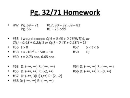Pg. 32/71 Homework HWPg. 69 – 71#17, 30 – 32, 69 – 82 Pg. 56#1 – 25 odd #55I would accept: C(t) = 0.48 + 0.28(INT(t)) or C(t) = 0.48 + 0.28(t) or C(t)