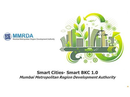 - Smart Cities- Smart BKC 1.0 Mumbai Metropolitan <strong>Region</strong> Development Authority.