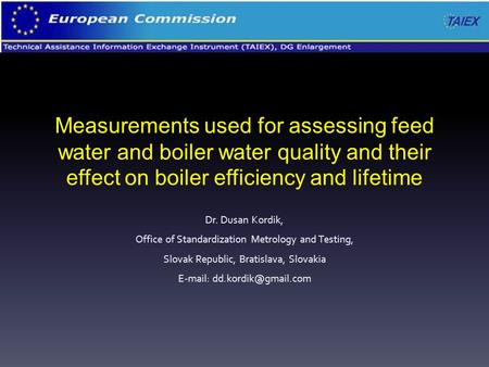 Measurements used for assessing feed water and <strong>boiler</strong> water quality and their effect on <strong>boiler</strong> efficiency and lifetime Dr. Dusan Kordik, Office of Standardization.