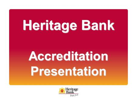 Heritage Bank Accreditation Presentation. Agenda 1. Who is Heritage Bank? 2. We are here <strong>to</strong> help 3. Residential mortgages 4. Product range 5. Policy guidelines.