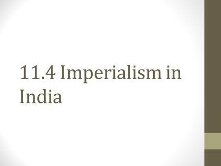 11.4 Imperialism in India. Setting the Stage British East India Company (BEIC) was the ruling for in India as early as the late 1700s.