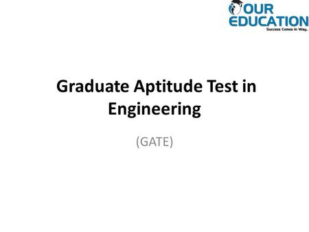 Graduate Aptitude Test in Engineering (GATE). Introduction GATE is conducted jointly by the Indian Institute of Science and seven Indian Institutes of.