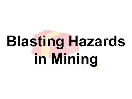 Blasting Hazards in Mining. The use of explosives for blasting have inherent risks that must be considered for <strong>safe</strong> use.
