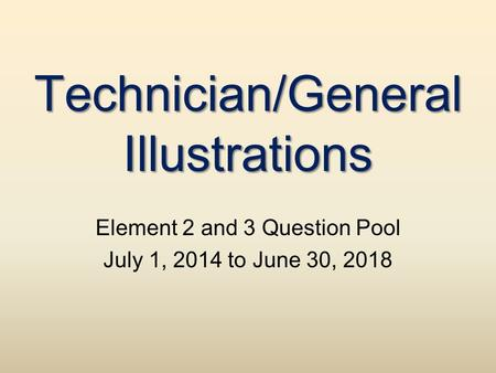 Technician/General Illustrations Element 2 <strong>and</strong> 3 Question Pool July 1, 2014 to June 30, 2018.