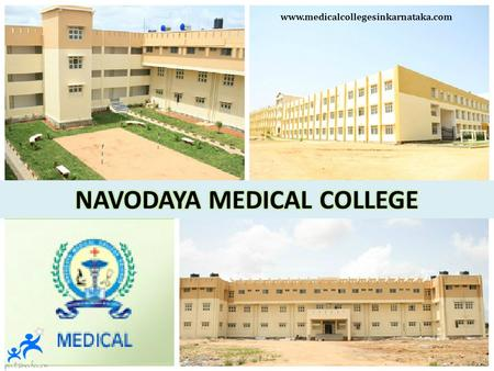 Www.medicalcollegesinkarnataka.com. CONTENTS  NAVODAYA MEDICAL COLLEGE - INTRODUCTION  COURSES OFFERED  ENTRANCE EXAMINATIONS  APPLICATION PROCEDURE.