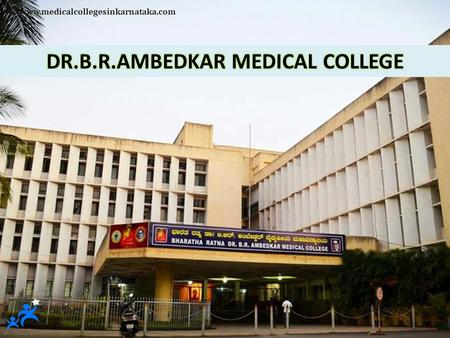 Www.medicalcollegesinkarnataka.com. CONTENTS  DR.B.R.AMBEDKAR MEDICAL COLLEGE - INTRODUCTION  COURSES OFFERED  ENTRANCE EXAMINATIONS  APPLICATION.