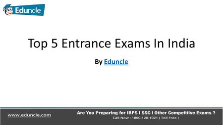 Top 5 Entrance Exams In India By EduncleEduncle.  To get selected in a good institute for a bright career, Entrance Exam is a very important Thing. All.