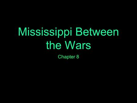 Mississippi Between the Wars Chapter 8 Chapter Preview Migration Capital Investment Junior College Fiberboard Prohibition Moonshine Depression New Deal.