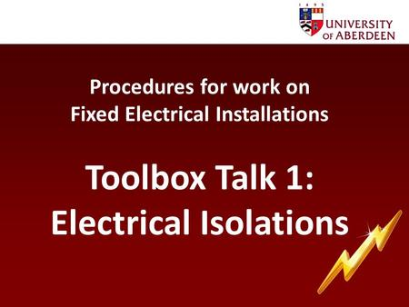 <strong>Procedures</strong> for work on Fixed <strong>Electrical</strong> Installations Toolbox Talk 1: <strong>Electrical</strong> Isolations.