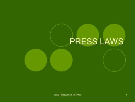 Sanjay Ranade, Head, DCJ, UoM1 PRESS LAWS. Sanjay Ranade, Head, DCJ, UoM2 A History <strong>of</strong> Press Legislation in India In India, the history <strong>of</strong> laws directed.