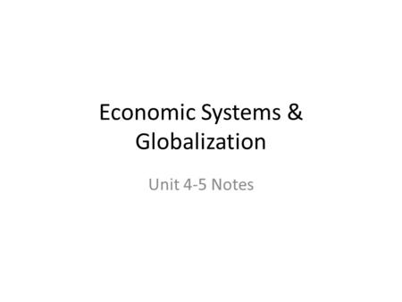 Economic Systems & Globalization Unit 4-5 Notes. Unit IV & Unit V – Economics Driven Two Branches <strong>of</strong> Economics – Microeconomics – study <strong>of</strong> the behavior.