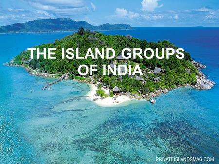 THE ISLAND GROUPS <strong>OF</strong> <strong>INDIA</strong>. THE ISLANDS An island is any piece <strong>of</strong> sub-continental land that is surrounded by water.