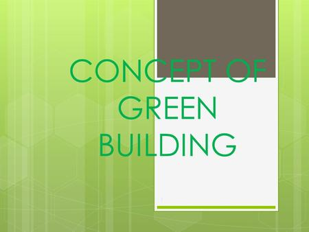1. OVER VIEW  Introduction.  Importance of Green Building.  Materials Used <strong>In</strong> Green Constructions.  Merits & Demerits.  Green Building Concept <strong>In</strong>.