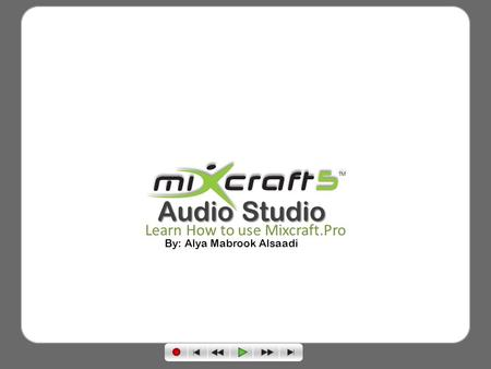 Audio Studio Learn How to use Mixcraft Pro By: Alya Mabrook